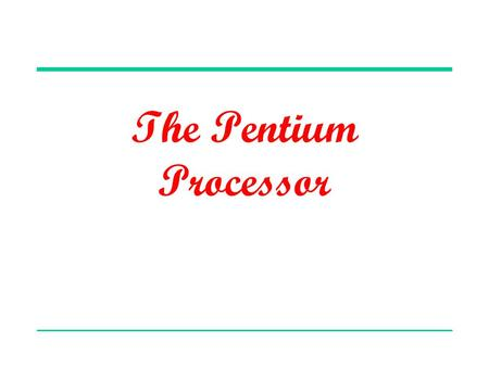 The Pentium Processor. Outline Pentium family history Pentium processor details Pentium registers  Data  Pointer and index  Control  Segment Real.
