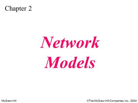 McGraw-Hill©The McGraw-Hill Companies, Inc., 2004 Chapter 2 Network Models.