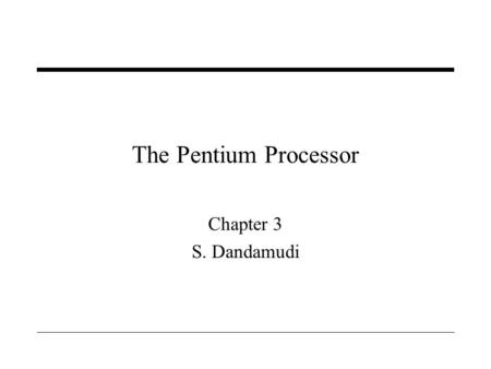 The Pentium Processor Chapter 3 S. Dandamudi.