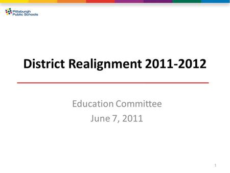 District Realignment 2011-2012 Education Committee June 7, 2011 1.