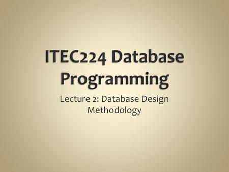 Lecture 2: Database Design Methodology. Purpose of Database Design Phases of Database Design.