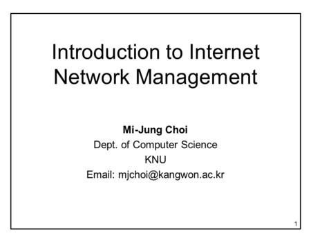 1 Introduction to Internet Network Management Mi-Jung Choi Dept. of Computer Science KNU