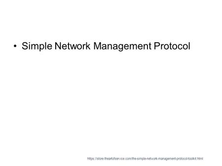 Simple Network Management Protocol https://store.theartofservice.com/the-simple-network-management-protocol-toolkit.html.