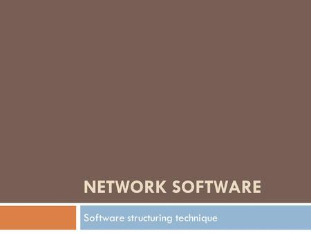 NETWORK SOFTWARE Software structuring technique. Network Software Protocol Hierarchies Design Issues for the Layers Connection-Oriented and Connectionless.