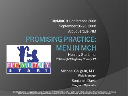 CityMatCH Conference 2008 September 20-23, 2008 Albuquerque, NM Healthy Start, Inc. Pittsburgh/Allegheny County, PA Michael Caliguiri, M.S. Field Manager.
