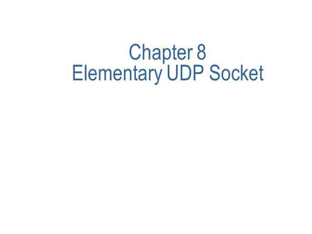 Chapter 8 Elementary UDP Socket. Contents u recvfrom and sendto Function u UDP Echo Server( main, de_echo Function) u UDP Echo Client( main, de_cli Function)