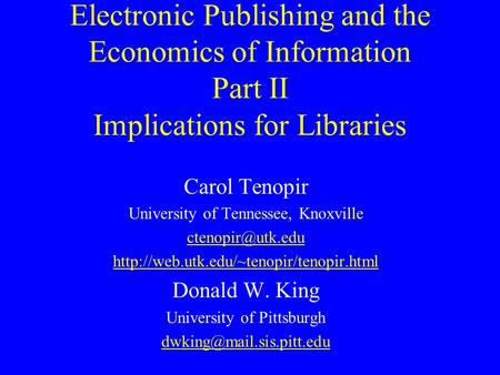 Electronic Publishing and the Economics of Information Part II Implications for Libraries Carol Tenopir University of Tennessee, Knoxville