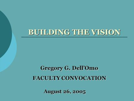 BUILDING THE VISION Gregory G. Dell'Omo FACULTY CONVOCATION August 26, 2005.