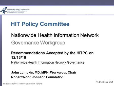 HIT Policy Committee Nationwide Health Information Network Governance Workgroup Recommendations Accepted by the HITPC on 12/13/10 Nationwide Health Information.