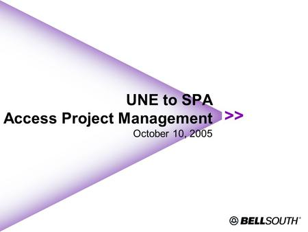 UNE to SPA Access Project Management October 10, 2005.