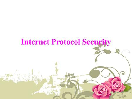 Internet Protocol Security. Introduction Internet Protocol Security (IPsec) is a protocol suite for securing Internet Protocol (IP) communications by.