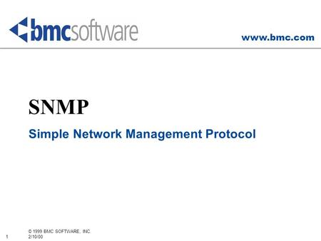 Www.bmc.com 1 © 1999 BMC SOFTWARE, INC. 2/10/00 SNMP Simple Network Management Protocol.