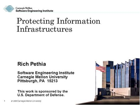 1  Carnegie Mellon University Protecting Information Infrastructures Rich Pethia Software Engineering Institute Carnegie Mellon University Pittsburgh,