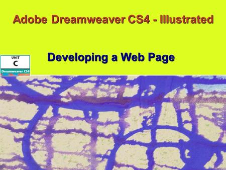 Adobe Dreamweaver CS4 - Illustrated Developing a Web Page.