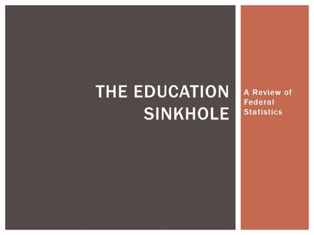 A Review of Federal Statistics THE EDUCATION SINKHOLE.