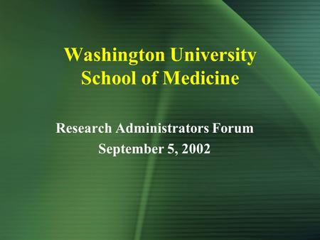 Washington University School of Medicine Research Administrators Forum September 5, 2002.