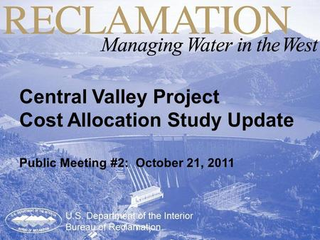 Cost Allocation Studies for the MP Region Bureau of Reclamation April 29, 2008 Central Valley Project Cost Allocation Study Update Public Meeting #2: October.