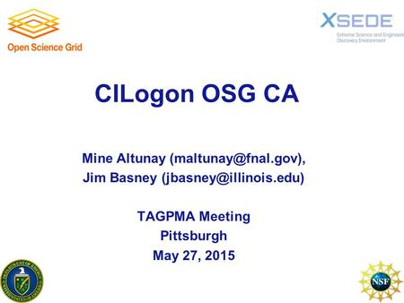 CILogon OSG CA Mine Altunay Jim Basney TAGPMA Meeting Pittsburgh May 27, 2015.