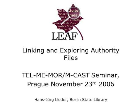 Linking and Exploring Authority Files TEL-ME-MOR/M-CAST Seminar, Prague November 23 rd 2006 Hans-Jörg Lieder, Berlin State Library.