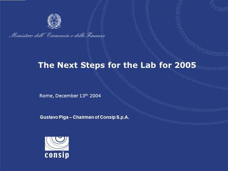 1 Rome, December 13 th 2004 The Next Steps for the Lab for 2005 Rome, December 13 th 2004 Gustavo Piga – Chairman of Consip S.p.A.