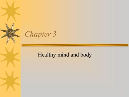 Chapter 3 Healthy mind and body We've looked at the external; now lets discuss the internal aspects of image. Our goal is to achieve and maintain optimal.