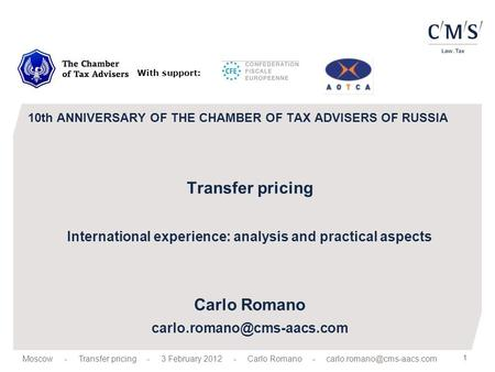 1 10th ANNIVERSARY OF THE CHAMBER OF TAX ADVISERS OF RUSSIA Transfer pricing International experience: analysis and practical aspects Carlo Romano