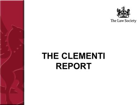 THE CLEMENTI REPORT. To recap briefly… OFT Report, Competition in the Professions, March 2001 In the Public Interest consultation, July 2002 DCA Scoping.