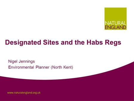 Designated Sites and the Habs Regs Nigel Jennings Environmental Planner (North Kent)