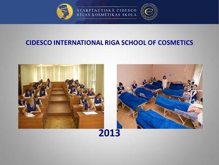 CIDESCO INTERNATIONAL RIGA SCHOOL OF COSMETICS 2013.