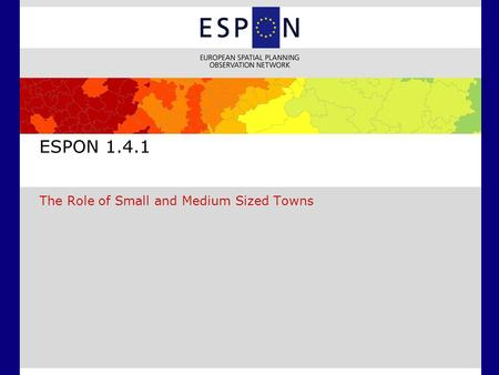 ESPON 1.4.1 The Role of Small and Medium Sized Towns.
