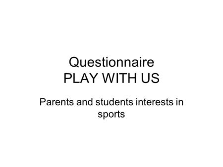 Questionnaire PLAY WITH US Parents and students interests in sports.