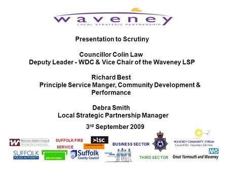 WAVENEY COMMUNITY FORUM Council for Voluntary Service Presentation to Scrutiny Councillor Colin Law Deputy Leader - WDC & Vice Chair of the Waveney LSP.