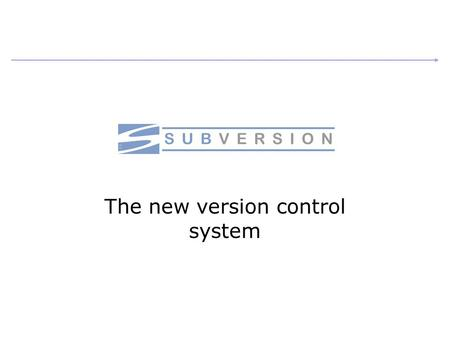 The new version control system. Kiril Karaatanasov, July 2006 What is Subversion Subversion is a newly developed open source version control system Subversion.