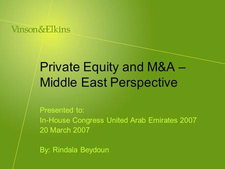 Private Equity and M&A – Middle East Perspective Presented to: In-House Congress United Arab Emirates 2007 20 March 2007 By: Rindala Beydoun.