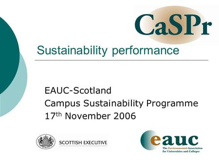 Sustainability performance EAUC-Scotland Campus Sustainability Programme 17 th November 2006.