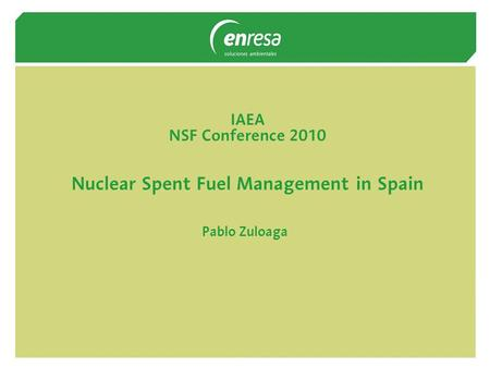 IAEA NSF Conference 2010 Nuclear Spent Fuel Management in Spain Pablo Zuloaga.