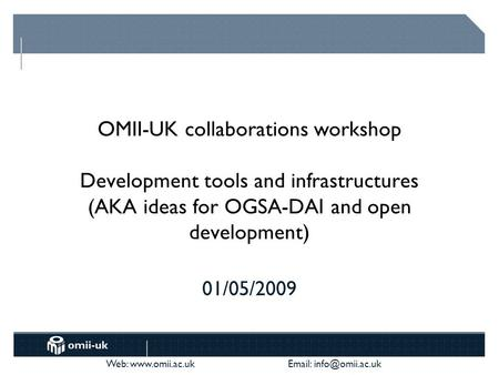 Web:    OMII-UK collaborations workshop Development tools and infrastructures (AKA ideas for OGSA-DAI and open development)
