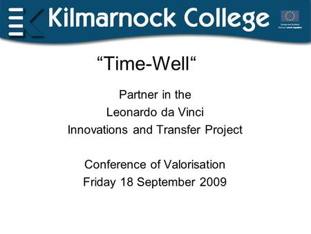 """Time-Well"" Partner in the Leonardo da Vinci Innovations and Transfer Project Conference of Valorisation Friday 18 September 2009."