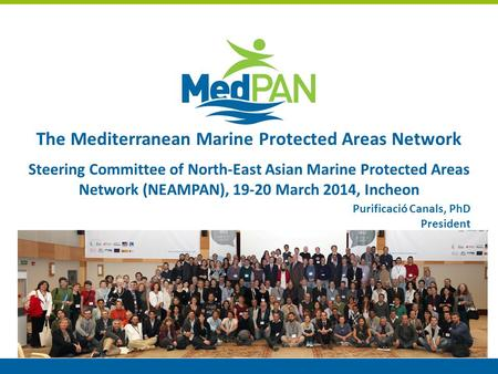The Mediterranean Marine Protected Areas Network Steering Committee of North-East Asian Marine Protected Areas Network (NEAMPAN), 19-20 March 2014, Incheon.
