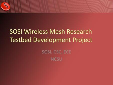 SOSI Wireless Mesh Research Testbed Development Project SOSI, CSC, ECE NCSU.