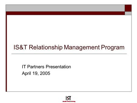 IS&T Relationship Management Program IT Partners Presentation April 19, 2005.