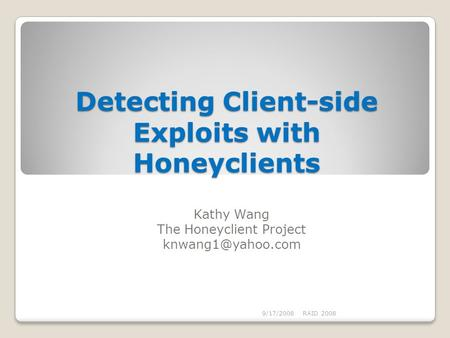 Detecting Client-side Exploits with Honeyclients Kathy Wang The Honeyclient Project 9/17/2008RAID 2008.