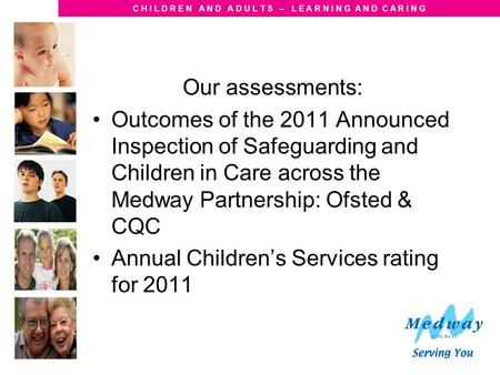 C H I L D R E N A N D A D U L T S – L E A R N I N G A N D C A R I N G Our assessments: Outcomes of the 2011 Announced Inspection of Safeguarding and Children.