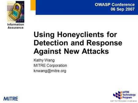 © 2007 The MITRE Corporation. All rights reserved OWASP Conference 06 Sep 2007 Information Assurance Using Honeyclients for Detection and Response Against.