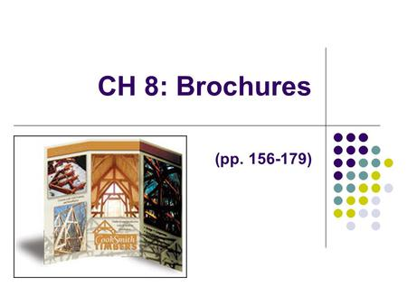 CH 8: Brochures (pp. 156-179). Types of Brochures Trifold Actually two folds and three panels (we will use). Half-fold 8 ½ x 11 folded in half. Can have.