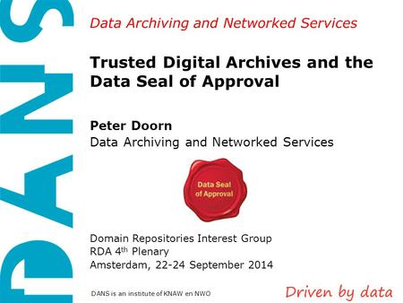 Data Archiving and Networked Services DANS is an institute of KNAW en NWO Trusted Digital Archives and the Data Seal of Approval Peter Doorn Data Archiving.