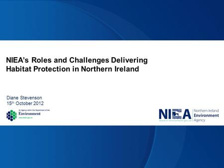 NIEA's Roles and Challenges Delivering Habitat Protection in Northern Ireland Diane Stevenson 15 th October 2012.