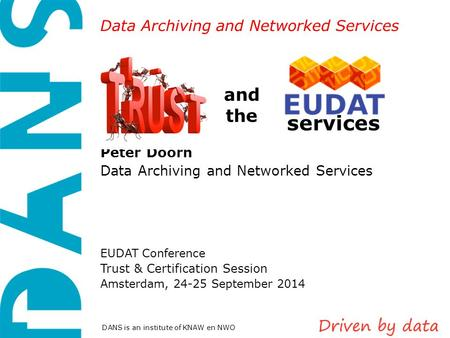 Data Archiving and Networked Services DANS is an institute of KNAW en NWO and the Peter Doorn Data Archiving and Networked Services EUDAT Conference Trust.