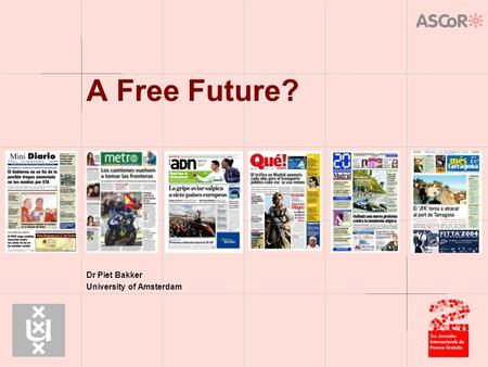 A Free Future? Dr Piet Bakker University of Amsterdam.