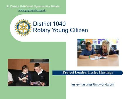 RI District 1040 Youth Opportunities Website  District 1040 Rotary Young Citizen Project Leader: Lesley Hastings